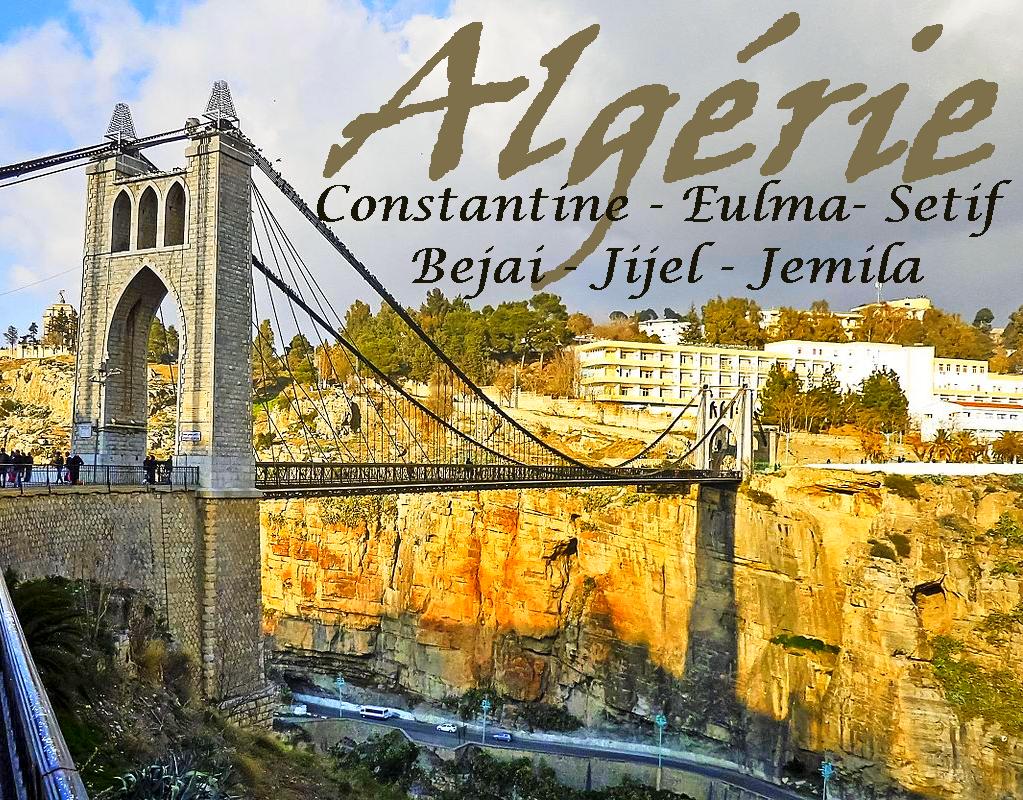Voyage Organisé en Algérie COSTANTINE - SETIF - EULMA - BEJAI - JIJEL